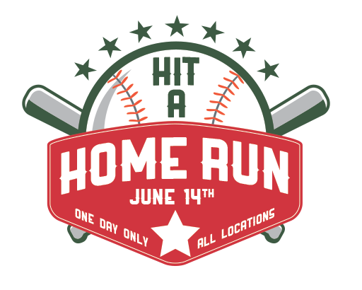 Hit a Home Run, June 14th, One Day Only, All Locations