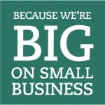 Because We're BIG on Small Business